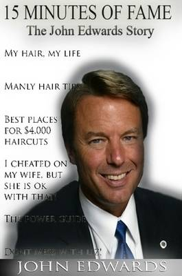 15 Minutes of Fame - The John Edwards Story