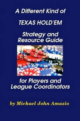 A Different Kind of Texas Hold'em Strategy and Resource Guide for Players and League Coordinators