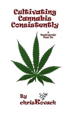 Cultivating Cannabis Consistently: A Hydroponic How To