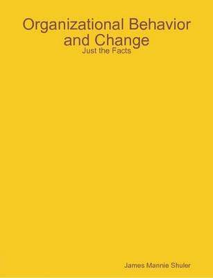 Organizational Behavior and Change: Just the Facts