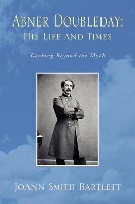 Abner Doubleday: His Life and Times