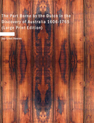 The Part Borne by the Dutch in the Discovery of Australia 1606-1765