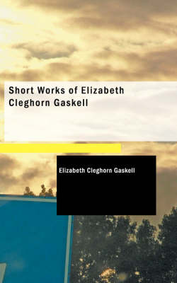 Short Works of Elizabeth Cleghorn Gaskell