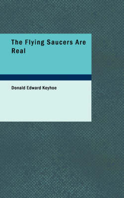 The Flying Saucers Are Real