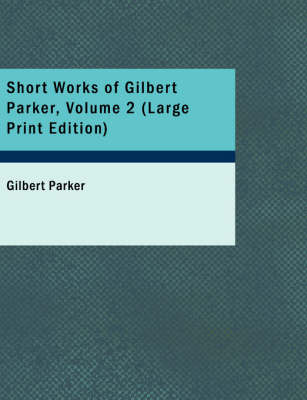 Short Works of Gilbert Parker, Volume 2
