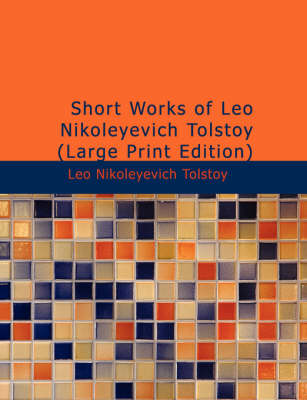 Short Works of Leo Nikoleyevich Tolstoy