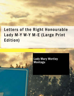 Letters of the Right Honourable Lady M-Y W-Y M-E