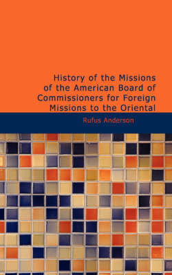 History of the Missions of the American Board of Commissioners for Foreign Missions to the Oriental