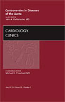 Controversies in Diseases of the Aorta,  An Issue of Cardiology Clinics