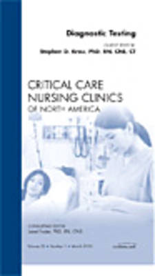 Diagnostic Testing, An Issue of Critical Care Nursing Clinics