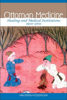 Ottoman Medicine: Healing and Medical Institutions, 1500-1700
