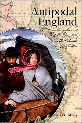 Antipodal England: Emigration and Portable Domesticity in the Victorian Imagination