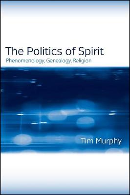 The Politics of Spirit: Phenomenology, Genealogy, Religion