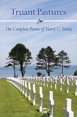 Truant Pastures: The Complete Poems of Harry C. Staley