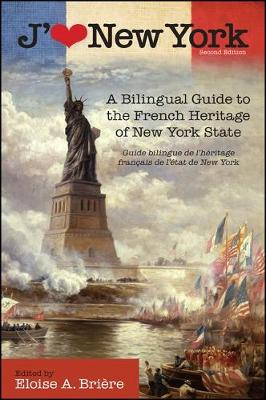 J'aime New York: A Bilingual Guide to the French Heritage of New York State / Guide bilingue de l'heritage francais de l'etat de New York