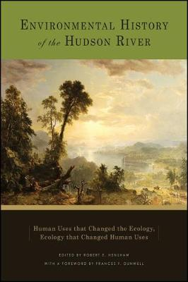 Environmental History of the Hudson River: Human Uses that Changed the Ecology, Ecology that Changed Human Uses