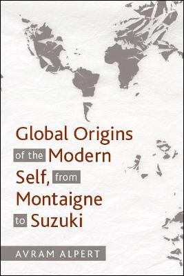 Global Origins of the Modern Self, from Montaigne to Suzuki