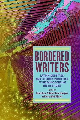 Bordered Writers: Latinx Identities and Literacy Practices at Hispanic-Serving Institutions