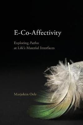 E-Co-Affectivity: Exploring Pathos at Life's Material Interfaces