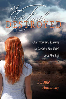 A Faith Destroyed: One Woman's Journey to Reclaim Her Faith and Her Life