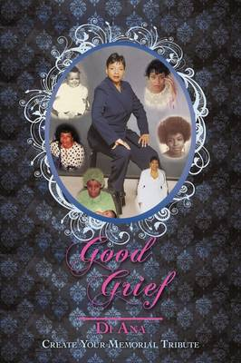 Good Grief: Create Your Memorial Tribute