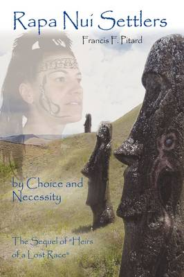 "Rapa Nui Settlers: by Choice and Necessity The Sequel of ""Heirs of a Lost Race"""