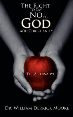 The Right to Say No to God and Christianity: The Alternative
