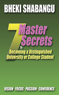 7 Master Secrets to Becoming a Distinguished University or College Student: Vision. Focus. Passion. Confidence.