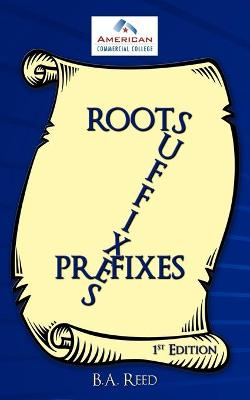 Roots, Suffixes, Prefixes: 1st Edition