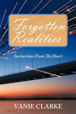 Forgotten Realities: Instructions From The Heart