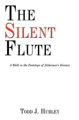 The Silent Flute: A Walk in the Footsteps of Alzheimer's Disease
