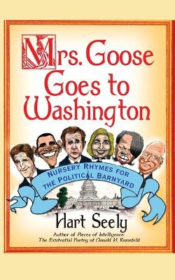 Mrs. Goose Goes to Washington: Nursery Rhymes for the Political Barnyard