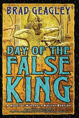 Day of the False King: A Novel of Murder in Ancient Babylon