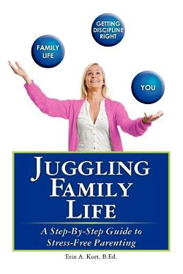 Juggling Family Life: A Step-by-step Guide to Stress-free Parenting