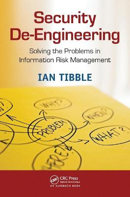 Security De-Engineering: Solving the Problems in Information Risk Management