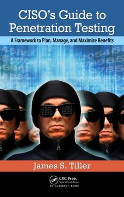 CISO's Guide to Penetration Testing: A Framework to Plan, Manage, and Maximize Benefits