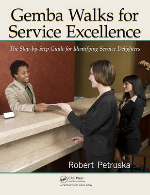 Gemba Walks for Service Excellence: The Step-by-Step Guide for Identifying Service Delighters