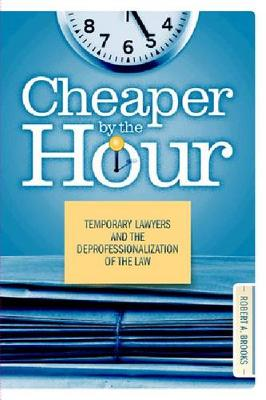 Cheaper by the Hour: Temporary Lawyers and the Deprofessionalization of the Law