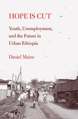 Hope Is Cut: Youth, Unemployment, and the Future in Urban Ethiopia