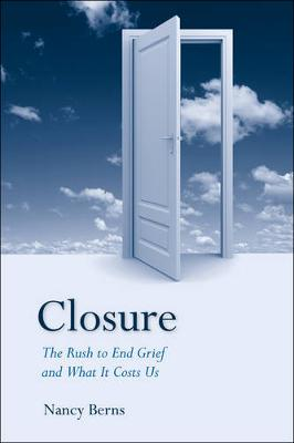 Closure: The Rush to End Grief and What it Costs Us