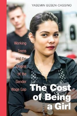 The Cost of Being a Girl: Working Teens and the Origins of the Gender Wage Gap