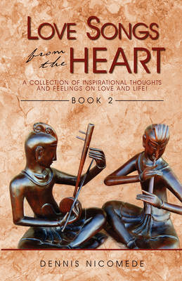 Love Songs from the Heart - Book 2: A Collection of Inspirational Thoughts and Feelings on Love and Life!
