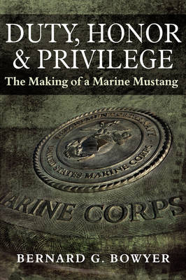 Duty, Honor & Privilege : (The Making of a Marine Mustang)