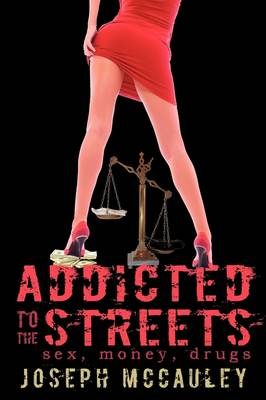 Addicted to the Streets: Sex, Money, Drugs