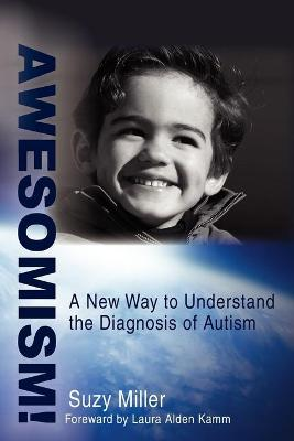 Awesomism!: A New Way to Understand the Diagnosis of Autism