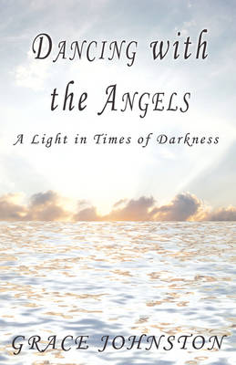 Dancing with the Angels: A Light in Times of Darkness