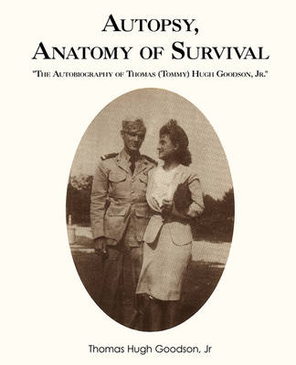 Autopsy, Anatomy of Survival: The Autobiography of Thomas (Tommy Hugh Goodson, Jr.