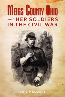 Meigs County Ohio and Her Soldiers in the Civil War