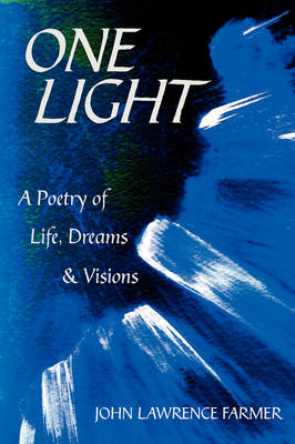 One Light: A Poetry of Life, Dreams & Visions