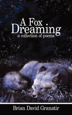 A Fox Dreaming: A Collection of Poems